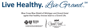 Live Healthy, Live Grand: Blue Cross Blue Shield of Michigan and Grand Hotel agree that healthy choices lead to a Grand Life.